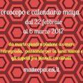 oroscopo e calendario maya dal 22 febbraio al 6 marzo 2017